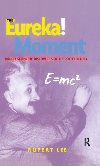 The Eureka! Moment 100 Key Scientific Discoveries of the 20th Century book cover