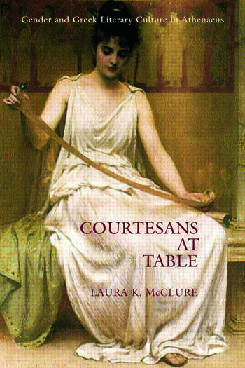 Courtesans at Table Gender and Greek Literary Culture in Athenaeus book cover
