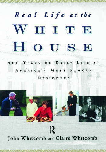 Real Life at the White House 200 Years of Daily Life at America's Most Famous Residence book cover