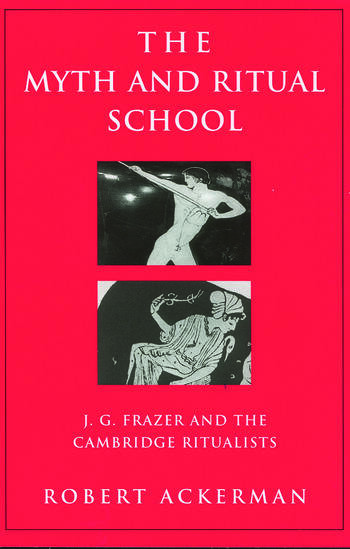 The Myth and Ritual School J.G. Frazer and the Cambridge Ritualists book cover