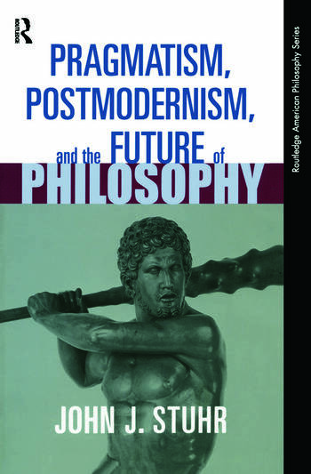 Pragmatism, Postmodernism and the Future of Philosophy book cover