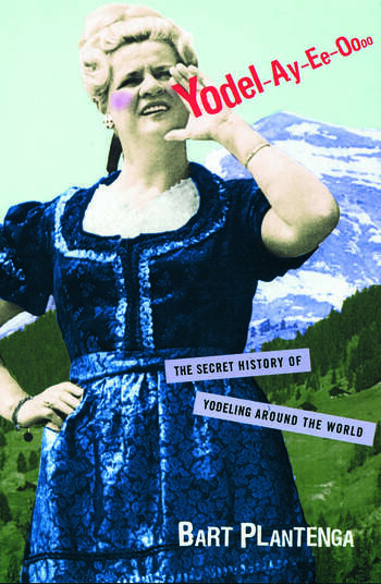 Yodel-Ay-Ee-Oooo The Secret History of Yodeling Around the World book cover