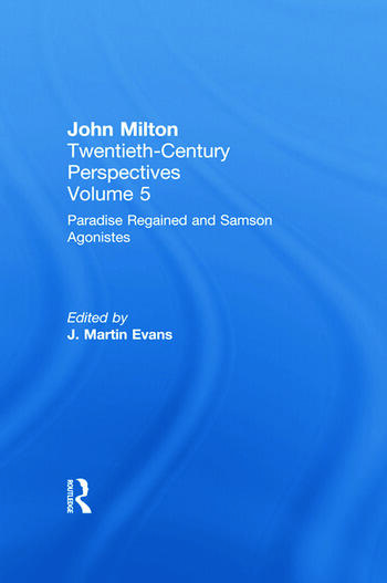 Paradise Regained and Samson Agonistes John Milton: Twentieth Century Perspectives book cover