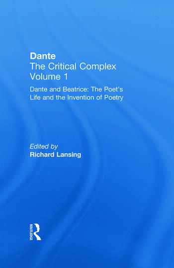 Dante and Beatrice: The Poet's Life and the Invention of Poetry Dante: The Critical Complex book cover
