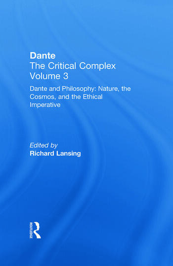 Dante and Philosophy: Nature, the Cosmos, and the Ethical Imperative Dante: The Critical Complex book cover