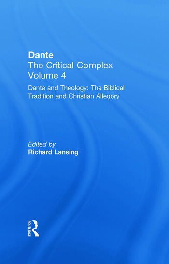 Dante and Theology: The Biblical Tradition and Christian Allegory Dante: The Critical Complex book cover