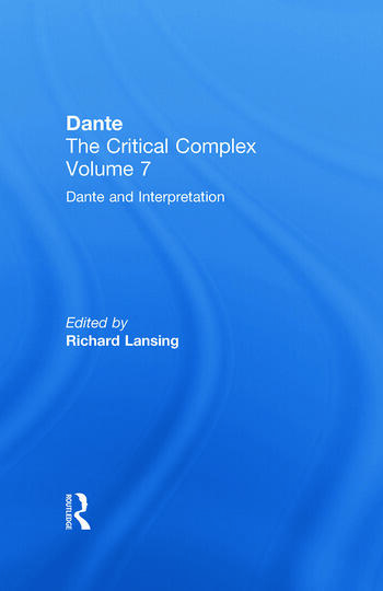 Dante and Interpretation: From the New Philology to the New Criticism and Beyond Dante: The Critical Complex book cover