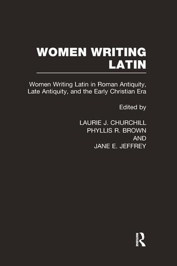 Women Writing Latin Women Writing Latin in Roman Antiquity, Late Antiquity, and the Early Christian Era book cover