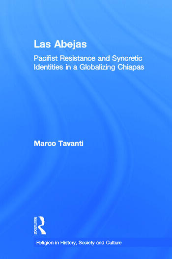 Las Abejas Pacifist Resistance and Syncretic Identities in a Globalizing Chiapas book cover