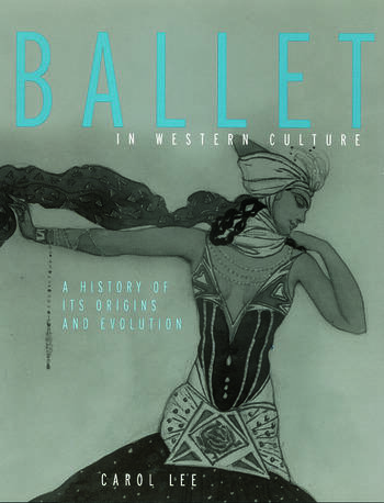 Ballet in Western Culture A History of Its Origins and Evolution book cover
