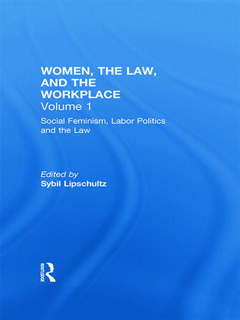 Social Feminism, Labor Politics, and the Law Women, the Law, and the Workplace book cover