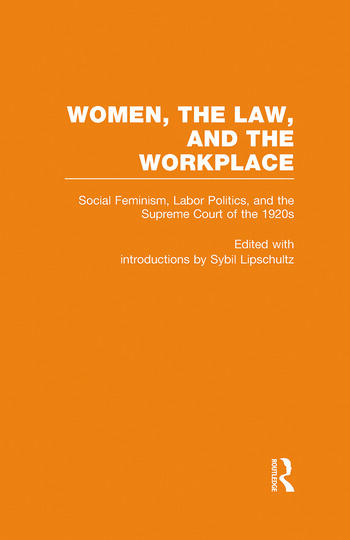 Social Feminism, Labor Politics, and the Supreme Court of the 1920s Women, the Law, and the Workplace book cover