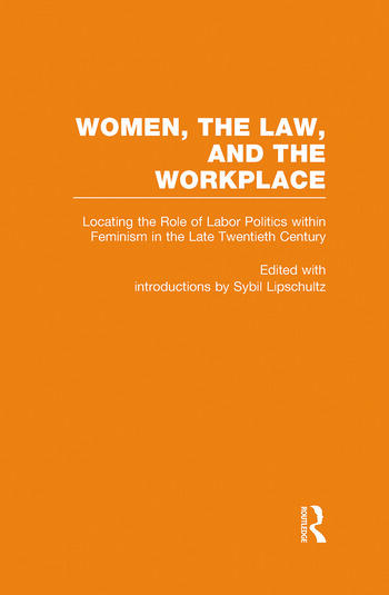 Locating the Role of Labor Politics within Feminism in the Late Twentieth Century Women, the Law, and the Workplace book cover