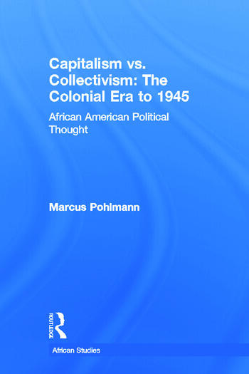 Capitalism vs. Collectivism: The Colonial Era to 1945 African American Political Thought book cover