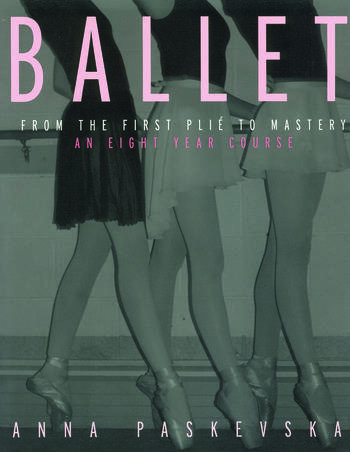 Ballet From the First Plie to Mastery, An Eight-Year Course book cover