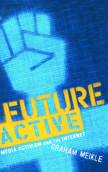 Future Active Media Activism and the Internet book cover
