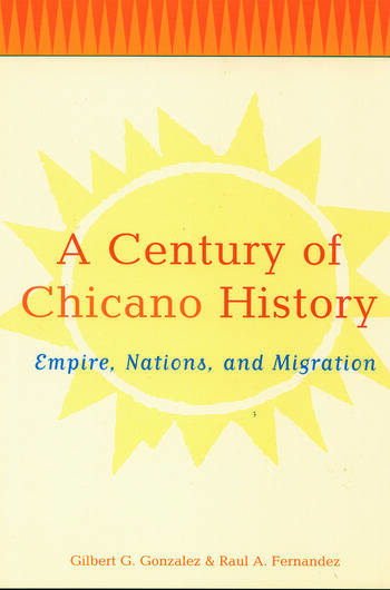 A Century of Chicano History Empire, Nations and Migration book cover