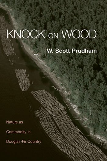 Knock on Wood Nature as Commodity in Douglas-Fir Country book cover
