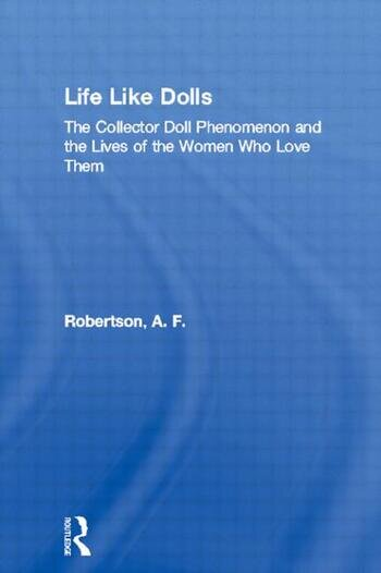 Life Like Dolls The Collector Doll Phenomenon and the Lives of the Women Who Love Them book cover