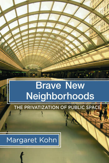 Brave New Neighborhoods The Privatization of Public Space book cover