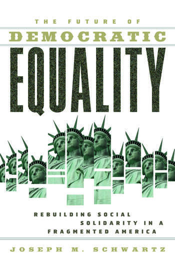 The Future Of Democratic Equality Rebuilding Social Solidarity in a Fragmented America book cover