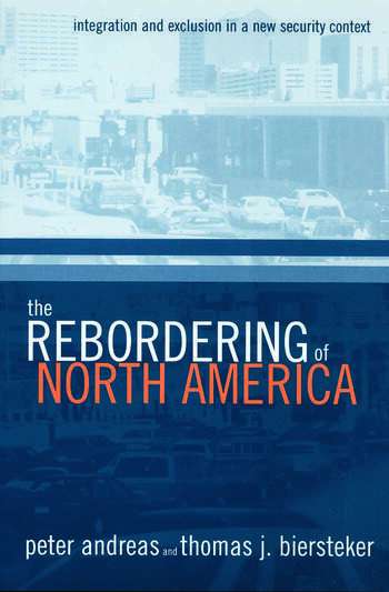 The Rebordering of North America Integration and Exclusion in a New Security Context book cover
