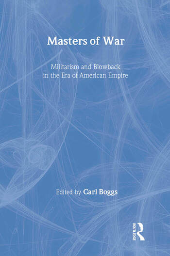 Masters of War Militarism and Blowback in the Era of American Empire book cover