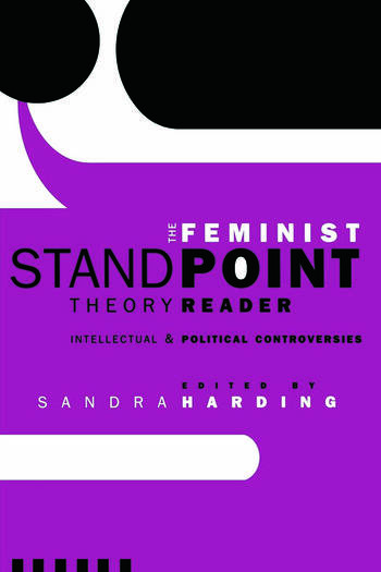 The Feminist Standpoint Theory Reader Intellectual and Political Controversies book cover