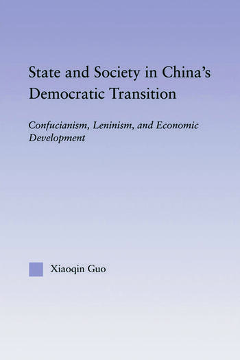 State and Society in China's Democratic Transition Confucianism, Leninism, and Economic Development book cover