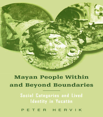 Mayan People Within and Beyond Boundaries Social Categories and Lived Identity in the Yucatan book cover