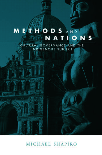 Methods and Nations Cultural Governance and the Indigenous Subject book cover