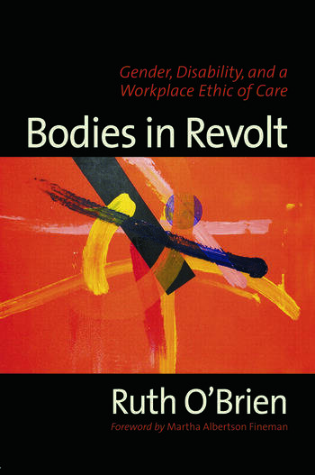 Bodies in Revolt Gender, Disability, and a Workplace Ethic of Care book cover