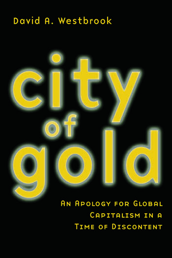 City of Gold An Apology for Global Capitalism in a Time of Discontent book cover