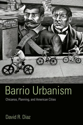 Barrio Urbanism Chicanos, Planning and American Cities book cover