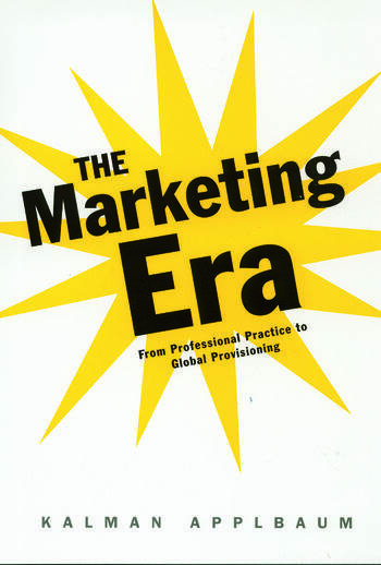 The Marketing Era From Professional Practice to Global Provisioning book cover