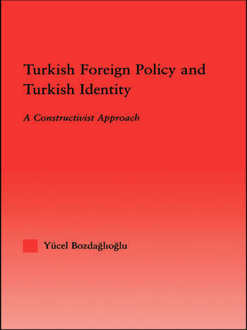 Turkish Foreign Policy and Turkish Identity A Constructivist Approach book cover