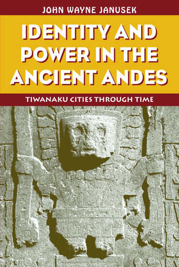 Identity and Power in the Ancient Andes Tiwanaku Cities through Time book cover