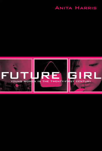 Future Girl Young Women in the Twenty-First Century book cover