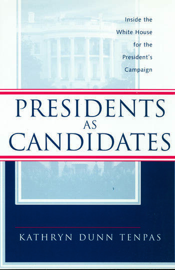 Presidents as Candidates Inside the White House for the Presidential Campaign book cover