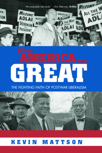 When America Was Great The Fighting Faith of Liberalism in Post-War America book cover