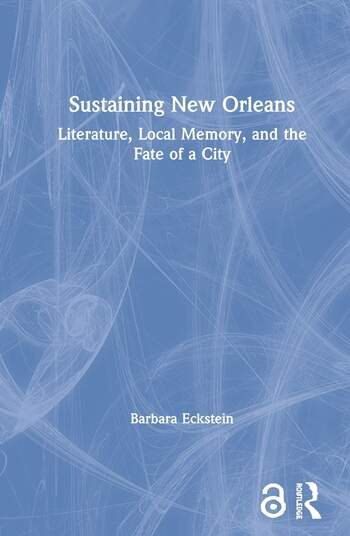 Sustaining New Orleans Literature, Local Memory, and the Fate of a City book cover