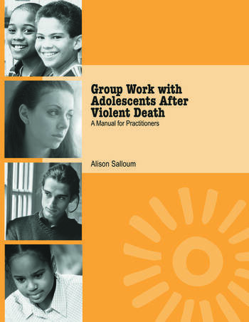 Group Work with Adolescents After Violent Death A Manual for Practitioners book cover