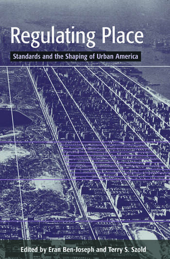 Regulating Place Standards and the Shaping of Urban America book cover