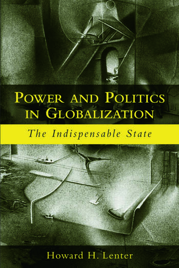 Power and Politics in Globalization The Indispensable State book cover