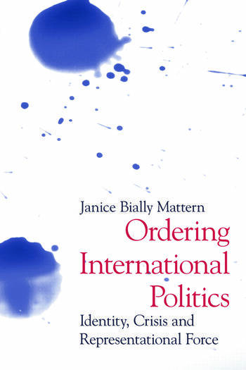 Ordering International Politics Identity, Crisis and Representational Force book cover