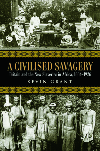 A Civilised Savagery Britain and the New Slaveries in Africa, 1884-1926 book cover
