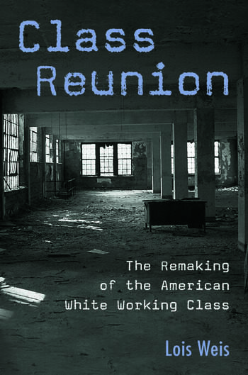 Class Reunion The Remaking of the American White Working Class book cover