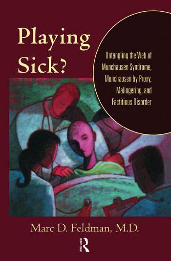 Playing Sick? Untangling the Web of Munchausen Syndrome, Munchausen by Proxy, Malingering, and Factitious Disorder book cover