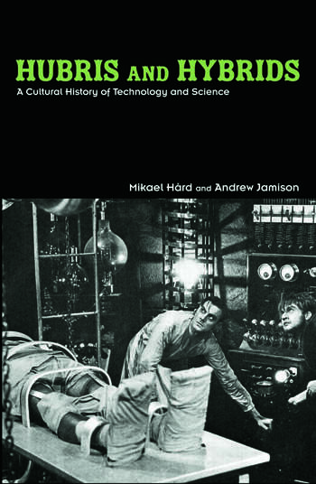 Hubris and Hybrids A Cultural History of Technology and Science book cover
