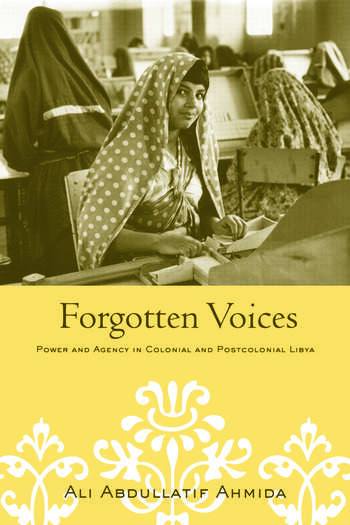 Forgotten Voices Power and Agency in Colonial and Postcolonial Libya book cover